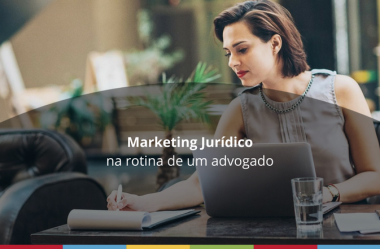 Marketing Jurídico – O que é e como usá-lo na rotina do escritório?