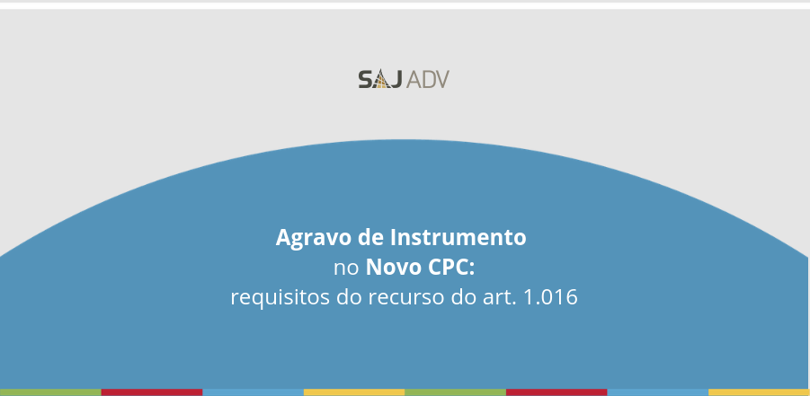 Agravo de Instrumento no Novo CPC: requisitos do recurso do art. 1.016