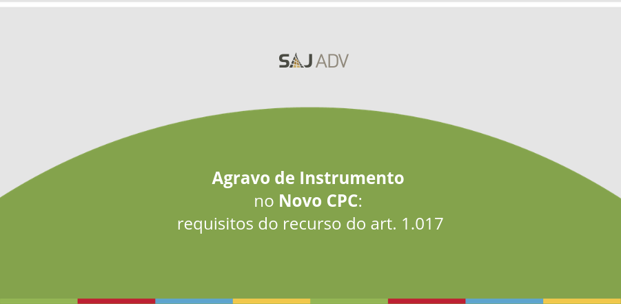 Agravo de Instrumento no Novo CPC: requisitos do recurso do art. 1.017