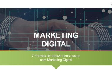 7 Formas de reduzir seus custos com Marketing Digital