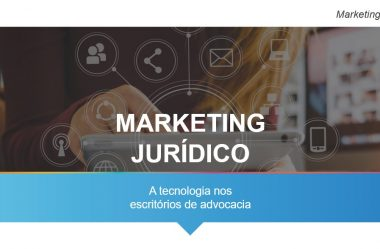 Marketing jurídico digital: a tecnologia nos escritórios de advocacia