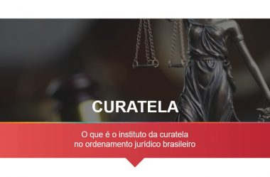 Curatela: o que é esse importante instituto jurídico