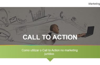 Marketing jurídico: como utilizar Call to Action (CTA)